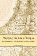 Mapping the End of Empire – American and British Strategic Visions in the Postwar World