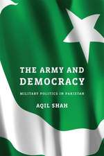 The Army and Democracy – Military Politics in Pakistan