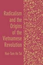 Radicalism & the Origins of the Vietnamese Revolution