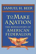 To Make a Nation – The Rediscovery of American Federalism (Paper)