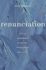 Renunciation – Acts of Abandonment by Writers, Philosophers, and Artists
