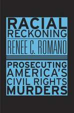 Racial Reckoning – Prosecuting America`s Civil Rights Murders