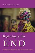 Beginning at the End – Decadence, Modernism, and Postcolonial Poetry
