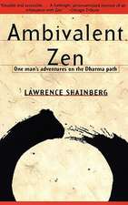 Ambivalent Zen:  One Man's Adventures on the Dharma Path
