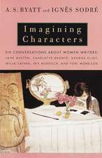 Imagining Characters:  Jane Austen, Charlotte Bronte, George Eli OT, Willa Cather, Iris Murdoch, and T