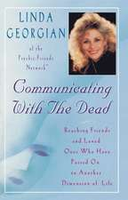 Communicating with the Dead: Reaching Friends and Loved Ones Who Haved Passed On to Another Dimension of Life