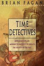 Time Detectives: How Archaeologist Use Technology to Recapture the Past