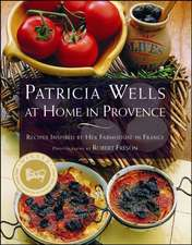 Patricia Wells at Home in Provence:  Recipes Inspired by Her Farmhouse in France