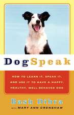 Dogspeak: How to Learn It, Speak it, and Use It to Have a Happy, Healthy, Well-Behaved Dog