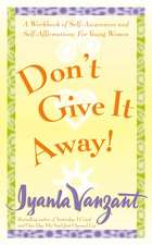 Don't Give It Away!: A Workbook For Self Awareness and Self Affirmation for Young Woman