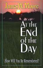 At the End of the Day:  How Will You Be Remembered?
