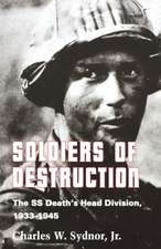 Soldiers of Destruction – The SS Death`s Head Division, 1933–1945 – Updated Edition