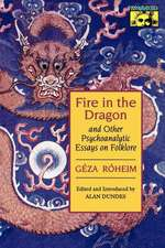 Fire in the Dragon and Other Psychoanalytic Essays on Folklore