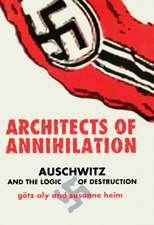 Architects of Annihilation – Auschwitz and the Logic of Destruction