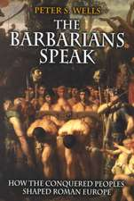 The Barbarians Speak – How the Conquered Peoples Shaped Roman Europe