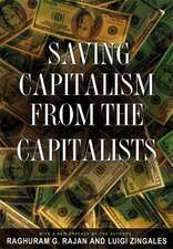 Saving Capitalism from the Capitalists – Unleashing the Power of Financial Markets to Create Wealth and Spread Opportunity