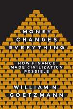 Money Changes Everything – How Finance Made Civilization Possible