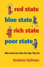 Red State, Blue State, Rich State, Poor State – Why Americans Vote the Way They Do – Expanded Edition