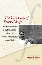The Calculus of Friendship – What a Teacher and a Student Learned about Life while Corresponding about Math