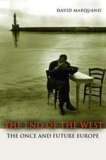 The End of the West – The Once and Future Europe
