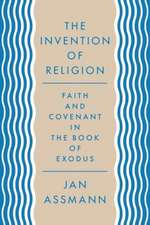 The Invention of Religion – Faith and Covenant in the Book of Exodus