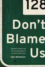 Don`t Blame Us – Suburban Liberals and the Transformation of the Democratic Party