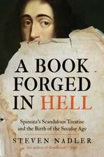 A Book Forged in Hell – Spinoza`s Scandalous Treatise and the Birth of the Secular Age