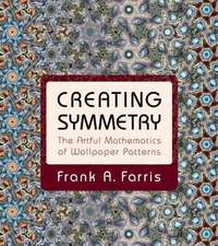 Creating Symmetry – The Artful Mathematics of Wallpaper Patterns
