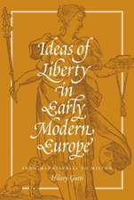 Ideas of Liberty in Early Modern Europe – From Machiavelli to Milton