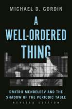 A Well–Ordered Thing – Dmitrii Mendeleev and the Shadow of the Periodic Table, Revised Edition