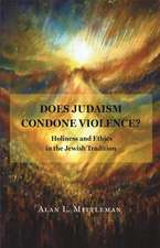 Does Judaism Condone Violence? – Holiness and Ethics in the Jewish Tradition