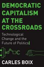Democratic Capitalism at the Crossroads – Technological Change and the Future of Politics