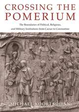 Crossing the Pomerium – The Boundaries of Political, Religious, and Military Institutions from Caesar to Constantine