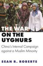 The War on the Uyghurs – China`s Internal Campaign against a Muslim Minority