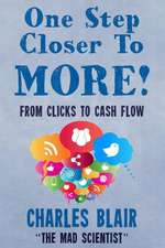 One Step Closer to More! from Clicks to Cash Flow:  Charles Blair the Mad Scientist