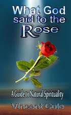 What God Said to the Rose - A Guide to Natural Spirituality