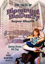 The Tales of Macaroni McDuffy Super Sleuth - Saving Snowy the Dog