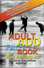 Adult Add Factbook - The Truth about Adult Attention Deficit Disorder Updated June 2013:  Inspiration and Navigation for Deliberate Creators