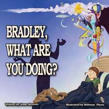 Bradley, What Are You Doing?