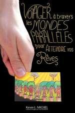 Voyager a Travers Les Mondes Paralleles Pour Atteindre Vos Reves