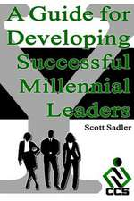 A   Guide for Developing Successful Millennial Leaders