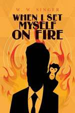 When I Set Myself on Fire