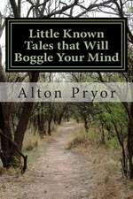 Little Known Tales That Will Boggle Your Mind