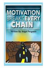 Motivation Breaks Every Chain