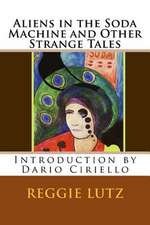 Aliens in the Soda Machine and Other Strange Tales
