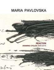 Maria Pavlovska:  Reaction - Drawing Cycles 2005 - 2015
