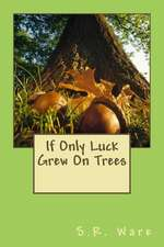 If Only Luck Grew on Trees