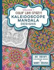 Color Like Crazy Kaleidoscope Mandala Designs Volume 1