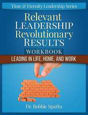 Relevant Leadership Revolutionary Results Workbook