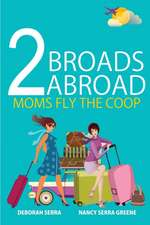 2 Broads Abroad:  Moms Fly the COOP